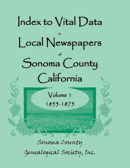 Index to Vital Data in Local Newspapers of Sonoma County, California, 1855-1875