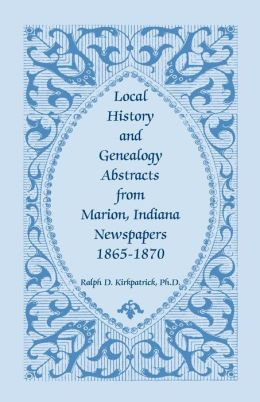 Local History and Genealogy Abstracts from Marion, Indiana, Newspapers 1865-1870