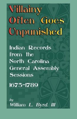 Villainy Often Goes Unpunished: Indian Records from the North Carolina General Assembly Sessions, 1675-1789