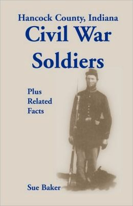 Hancock County, Indiana, Civil War Soldiers Plus Related Facts