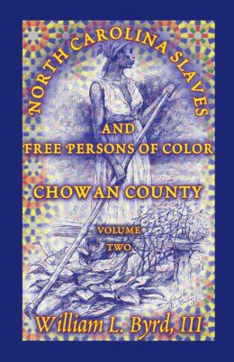 North Carolina Slaves and Free Persons of Color: Chowan County