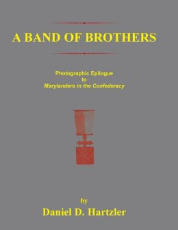 A Band of Brothers: Photographic Epiloque to Marylanders in the Confederacy