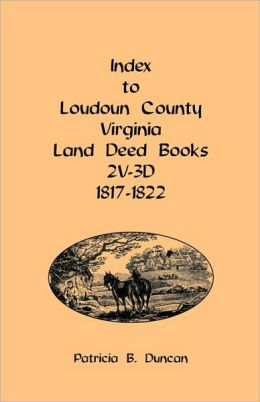 Index To Loudoun County, Virginia Land Deed Books , 2v-3d 1817-1822