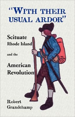With Their Usual Ardor , Scituate, Rhode Island And The American Revolution
