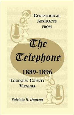 Genealogical Abstracts From The Telephone, 1889-1896, Loudoun County, Virginia