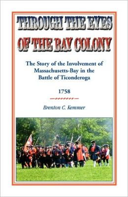 Through the Eyes of the Bay Colony: The Story of the Involvement of Massachusetts-Bay in the Battle of Ticonderoga 1758