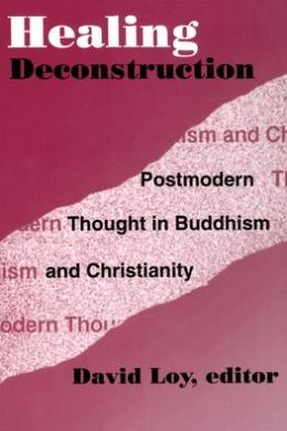 Healing Deconstruction: Postmodern Thought in Buddhism and Christianity