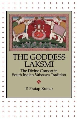 The Goddess Lak.sm=i: The Divine Consort in South Indian Vai.s.nava Tradition