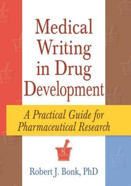 Medical Writing in Drug Development; A Practical Guide for Pharmaceutical Research