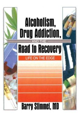 Alcoholism, Drug Addiction and the Road to Recovery: Life on the Edge