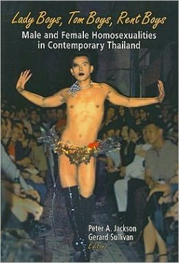 Lady Boys, Tom Boys, Rent Boys: Male and Female Homosexualities in Contemporary Thailand