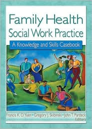 Family Health Social Work Practice: A Knowledge and Skills Casebook