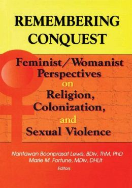 Remembering Conquest: Feminist/Womanist Perspectives on Religion, Colonization and Sexual Violence