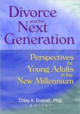 Divorce and the Next Generation: Perspectives for Young Adults in the New Millennium