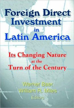 Foreign Direct Investment in Latin America: Its Changing Nature at the Turn of the Century