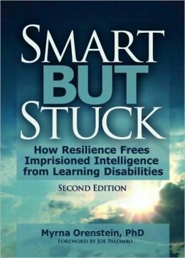 Smart But Stuck: Emotional Aspects of Learning Disabilities and Imprisoned Intelligence, Revised Edition Carlton Munson and Myrna Orenstein
