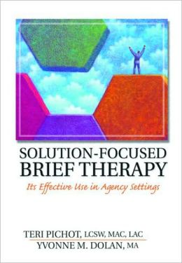 Solution-Focused Brief Therapy : Its Effective Use in Agency Settings