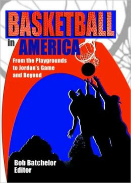 Basketball in America: From the Playgrounds to Jordan's Game and Beyond (Contempory Sports Issues Series)