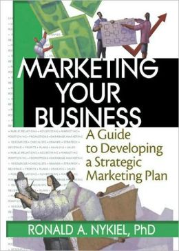 Marketing Your Business: A Guide to Developing a Strategic Marketing Plan