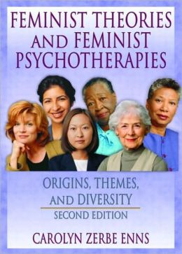 Feminist Theories and Feminist Psychotherapies: Origins, Themes, and Diversity