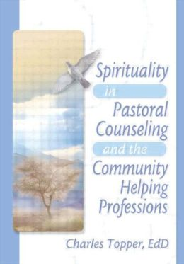 Spirituality in Pastoral Care and Counseling: Expanding the Horizons