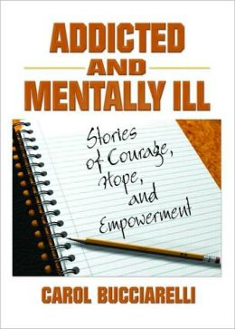 Addicted and Mentally Ill: Stories of Courage, Hope, and Empowerment