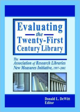 Evaluating the Twenty-First Century Library: The Association of Research Libraries New Measures Initiative, 1997-2001