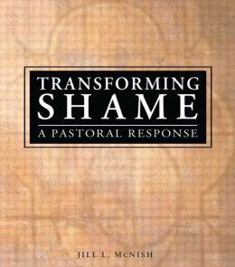 Transforming Shame: A Pastoral Response