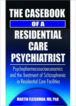 Casebook of a Residential Care Psychiatrist: Psychopharmacosocioeconomics and the Treatment of Schizophrenia in Residential Care Facilities