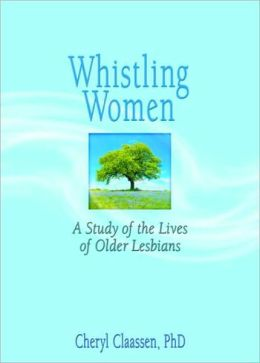 Whistling Women: A Study of the Lives of Older Lesbians