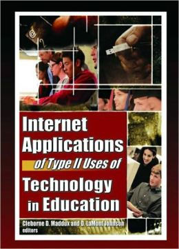 Internet Applications of Type II Uses of Technology in Education