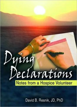 Dying Declarations: Notes from a Hospice Volunteer
