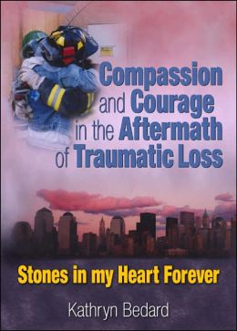 Compassion and Courage in the Aftermath of Traumatic Loss: Stones in My Heart Forever