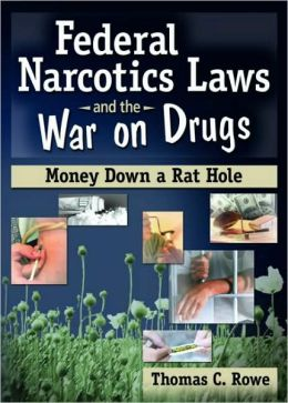 Federal Narcotics Law and the War on Drugs: Money down a Rat Hole