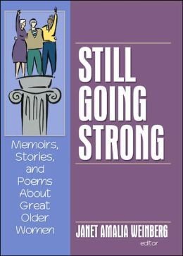 Still Going Strong: Memoirs, Stories, and Poems about Great Older Women