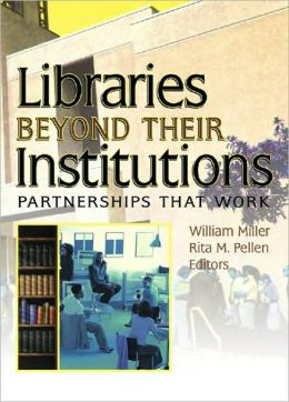Libraries Beyond Their Institutions: Partnerships That Work