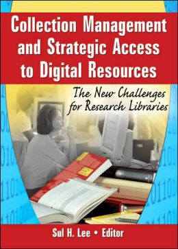 Collection Management and Strategic Access to Digital Resources: The New Challenges for Research Libraries
