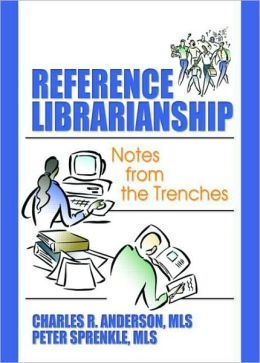 Reference Librarianship: Notes from the Trenches