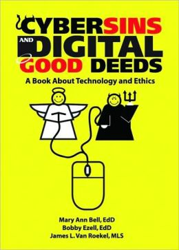 Cybersins and Digital Good Deeds: A Book about Technology and Ethics
