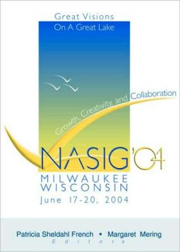 Growth, Creativity, and Collaboration: Great Visions on a Great Lake: NASIG'04 Milwaukee, Wisconsin June 17-20, 2004