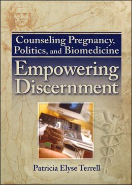 Counseling Pregnancy, Politics, and Biomedicine: Empowering Discernment