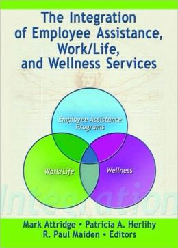 Integration of Employee Assistance, Work/Life, and Wellness Services