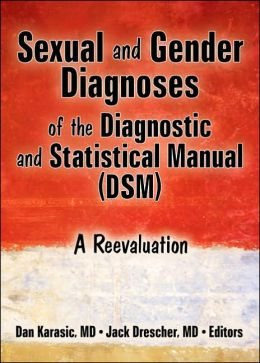 Sexual and Gender Diagnoses of the Diagnostic and Statistical Manual (DSM): A Reevaluation