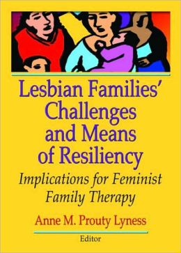 Lesbian Families' Challenges and Means of Resiliency: Implications of Feminist Family Therapy
