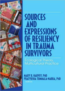 Sources and Expressions of Resiliency in Trauma Survivors: Ecological Theory, Multicultural Practice