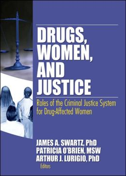 Drugs, Women, and Justice: Roles of Criminal Justice System for Drug-Affected Women
