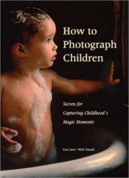How to Photograph Children: Lisa Jane's Secrets for Capturing Childhood's Magic Moments