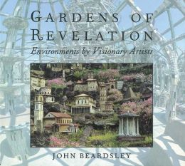 Gardens of Revelation: Environments by Visionary Artists