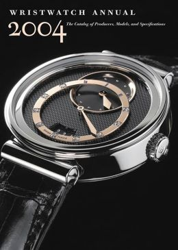 Wristwatch Annual 2004: The Catalog of Producers, Models and Specifications