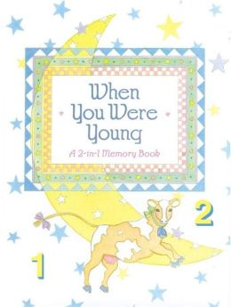 When You Were Young: A 2-in-1 Memory Book